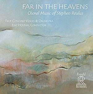 Far in the Heavens: Choral Music of Steven Paulus, True Concord Voices and Orchestra, 2015