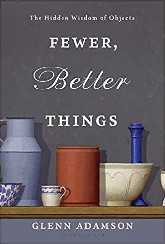 Fewer, Better Things,  by Glenn Adamson