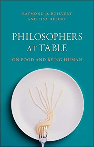 Philosophers At Table,  by Raymond D. Boisvert and Lisa Heldke