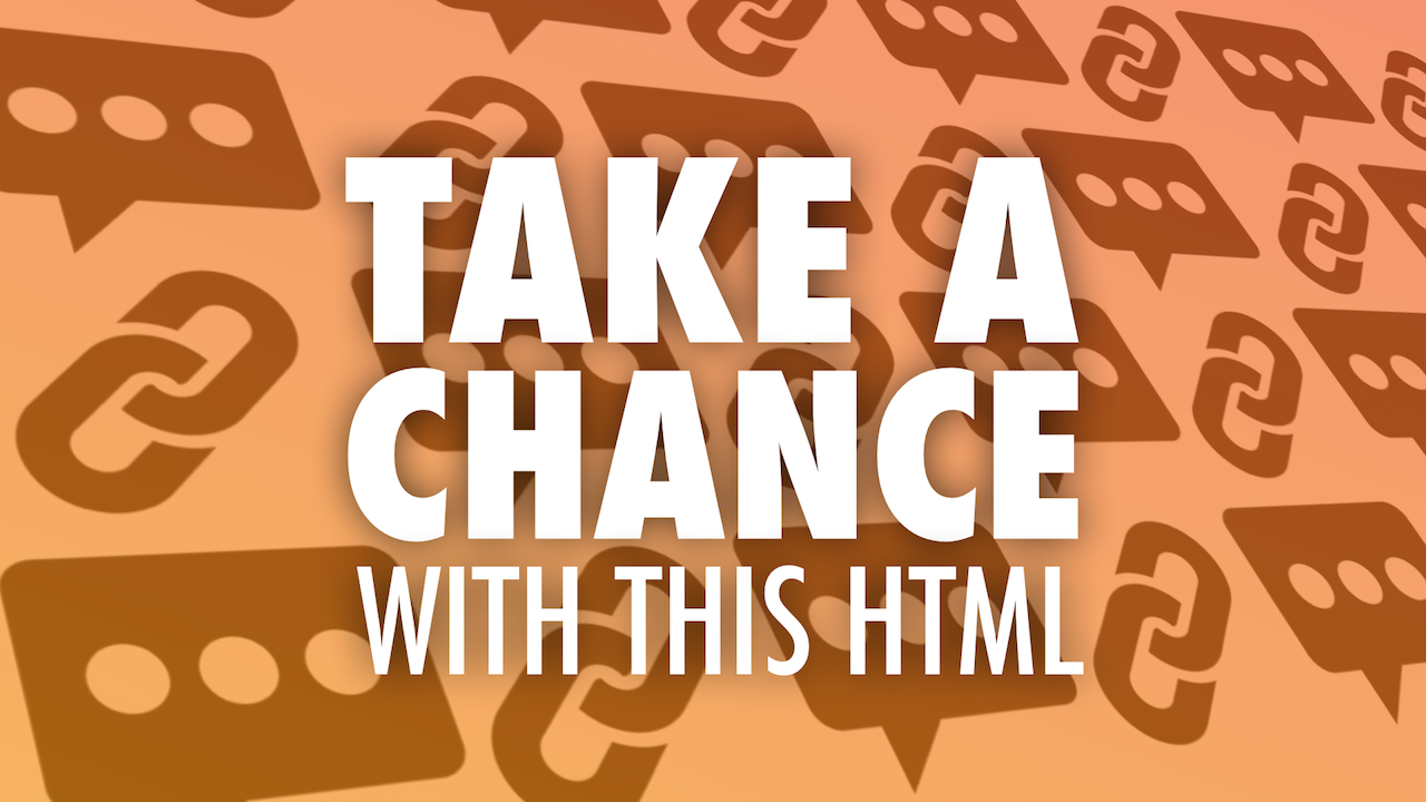 Take a Chance with This HTML: Random Messages & Links