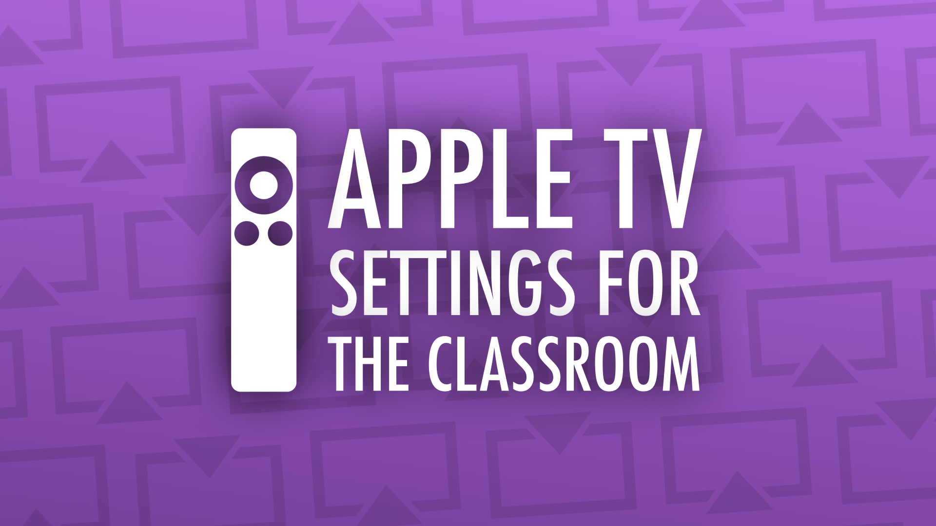 Apple TV Settings for the Classroom — Learning in Hand with
