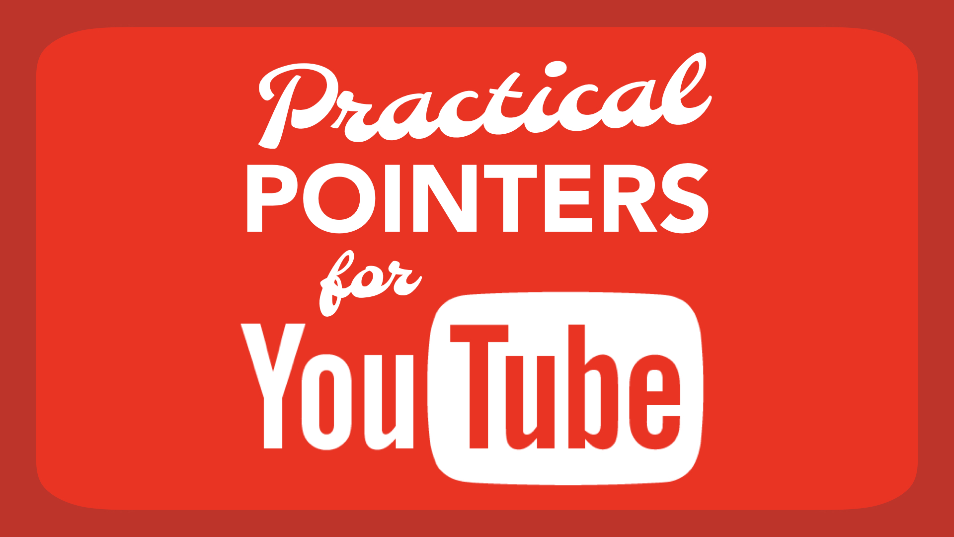 Practical Pointers for YouTube