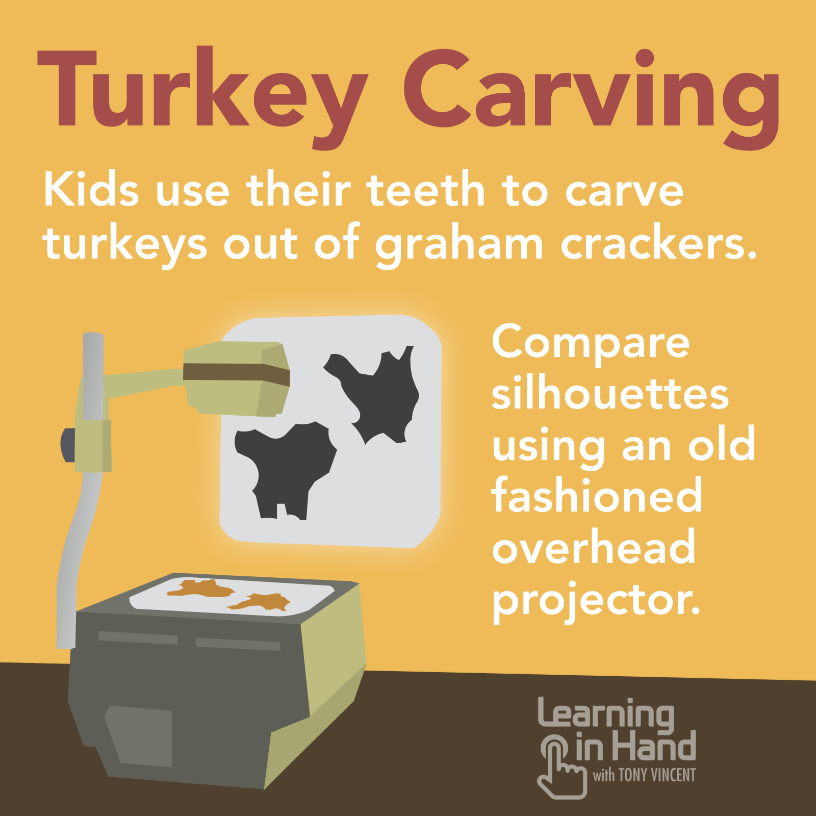 Turkey Carving: Kids use their teeth to carve turkeys out of graham crackers.