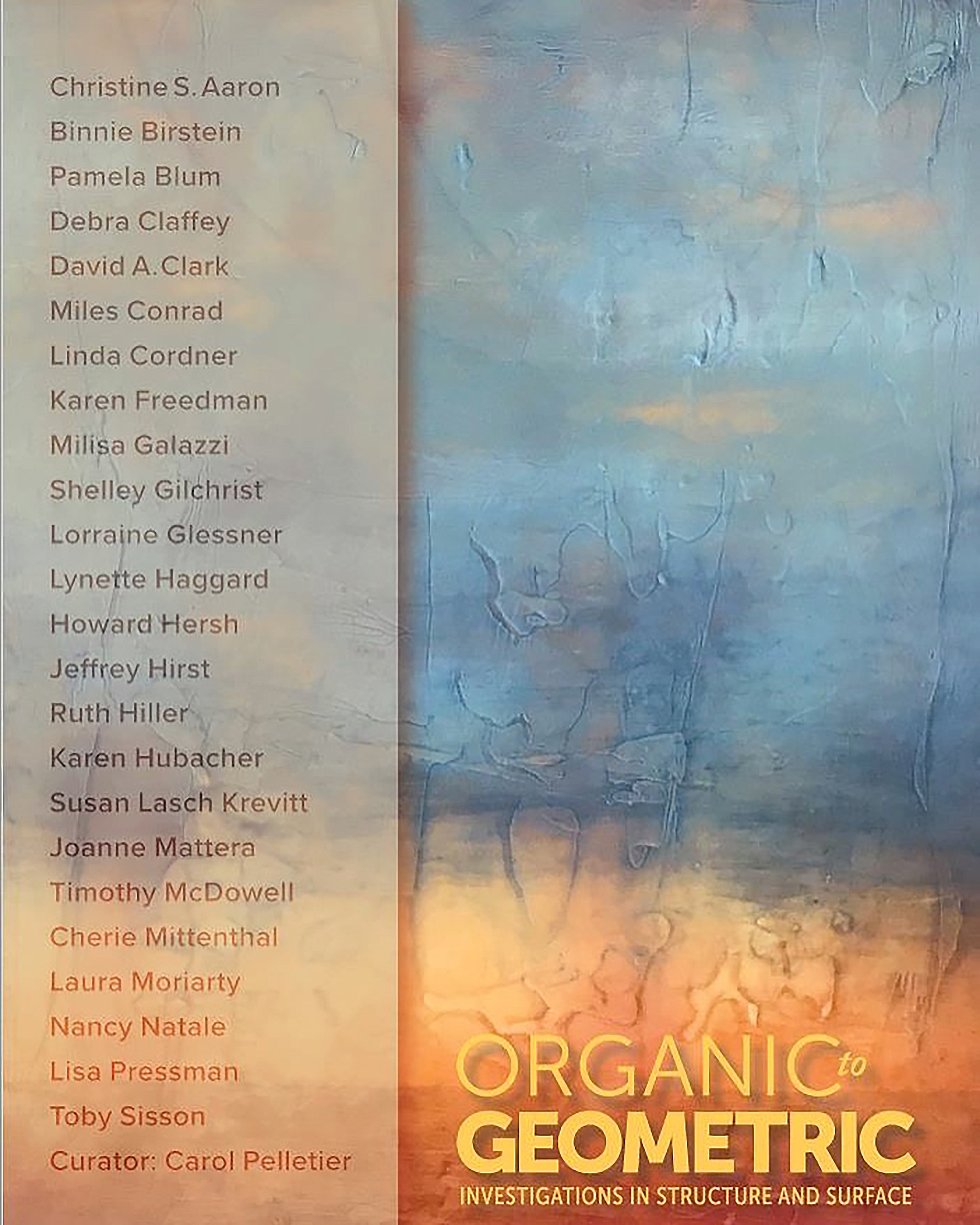- Organic to Geometric: Investigations in Structure and Surface - Curated by Carol PelletierProvincetown Art Association and Museum May 25 - June 24, 2018, opening reception May 25 and Artist's reception June 1st at 7:00pmClick on image which will take you to the digital catalog.