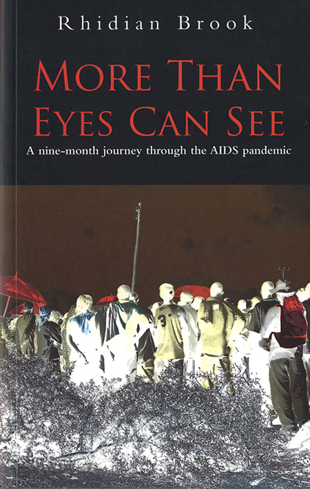 More Than Eyes Can See  describes a nine-month journey I made with my family in 2005 to places affected by the HIV/Aids pandemic.