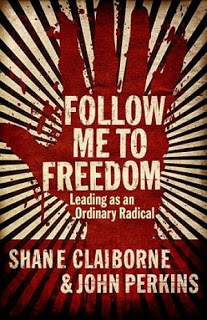 Follow Me to Freedom. by Shane Claiborne & John Perkins