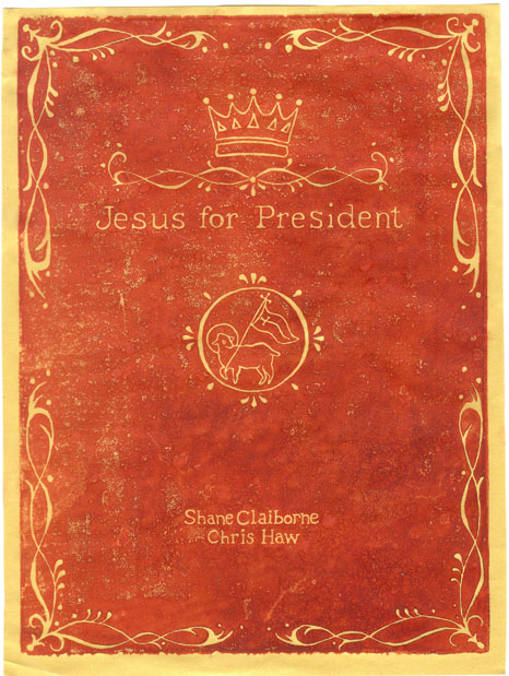 Jesus for President, by Shane Claiborne & Chris Haw