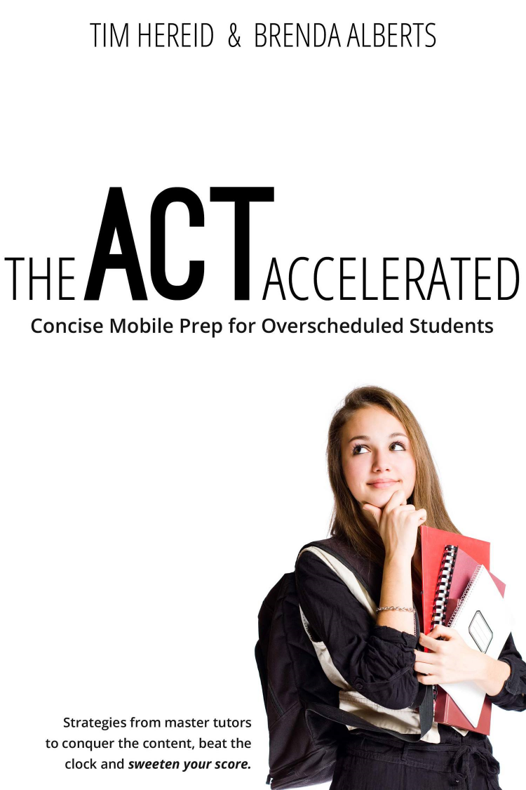 The ACT Accelerated  is a concise mobile guide for overscheduled students.  At 99 pages, the length is perfect for students pursuing self-study on a tight schedule -- and a modest budget.  The ACT Accelerated  is     a no-nonsense prep book that includes all of the winning strategies that two top private tutors in Minneapolis use to consistently and substantially improve students' ACT scores. Packed with over 50 videos, diagrams, practice questions and strategies, Brenda Alberts and Tim Hereid have written an unparalleled guide to the ACT exam,  the  m  ost important college entrance exam today.