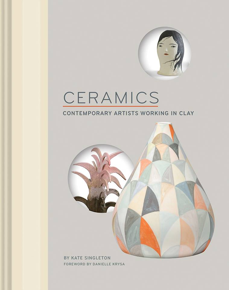 CERAMICS Contemporary Artists Working in Clay by Kate Singleton