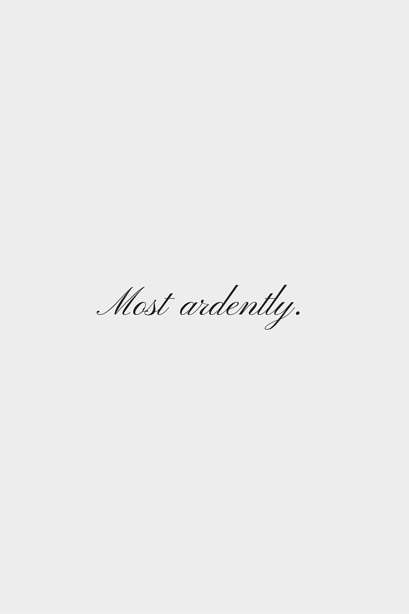 Most ardently.
