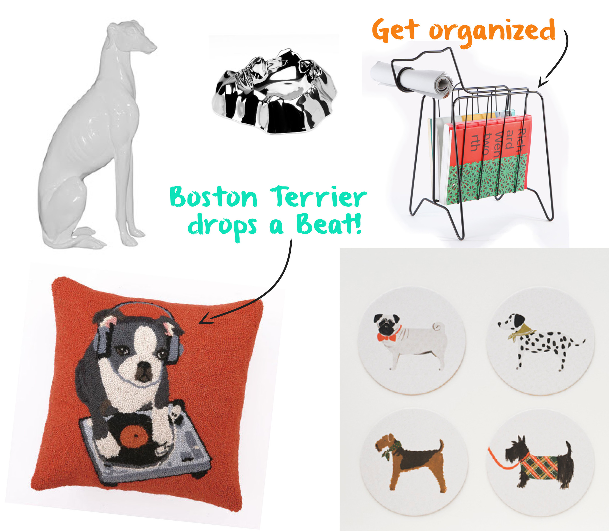 Greyhound Statue  from  Modern Chic Home ,  Rock Bowl  by   Brandon War    ren  , Companion Rack  from   Gavin Coyle  , Boston Terrier Throw Pillow by   Peking Handicraft  ,  Canine Coaster Set  from   Rifle Paper Co.