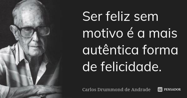 carlos_drummond_de_ser_feliz_sem_motivo_e_a_mais_autent_lk785d2.jpg