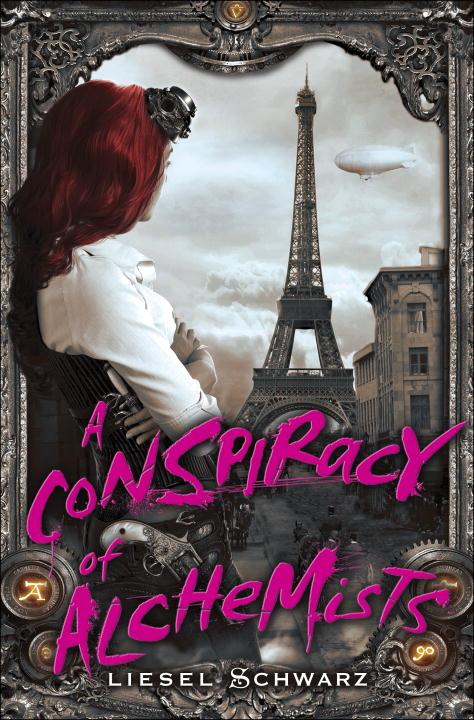 A Conspiracy of Alchemists: Book One in The Chronicles of Light and Shadow by Liesel Schwarz