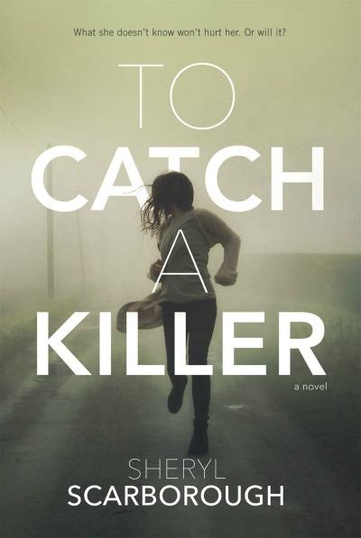 To Catch a Killer  : A Novel   by   Sheryl Scarborough