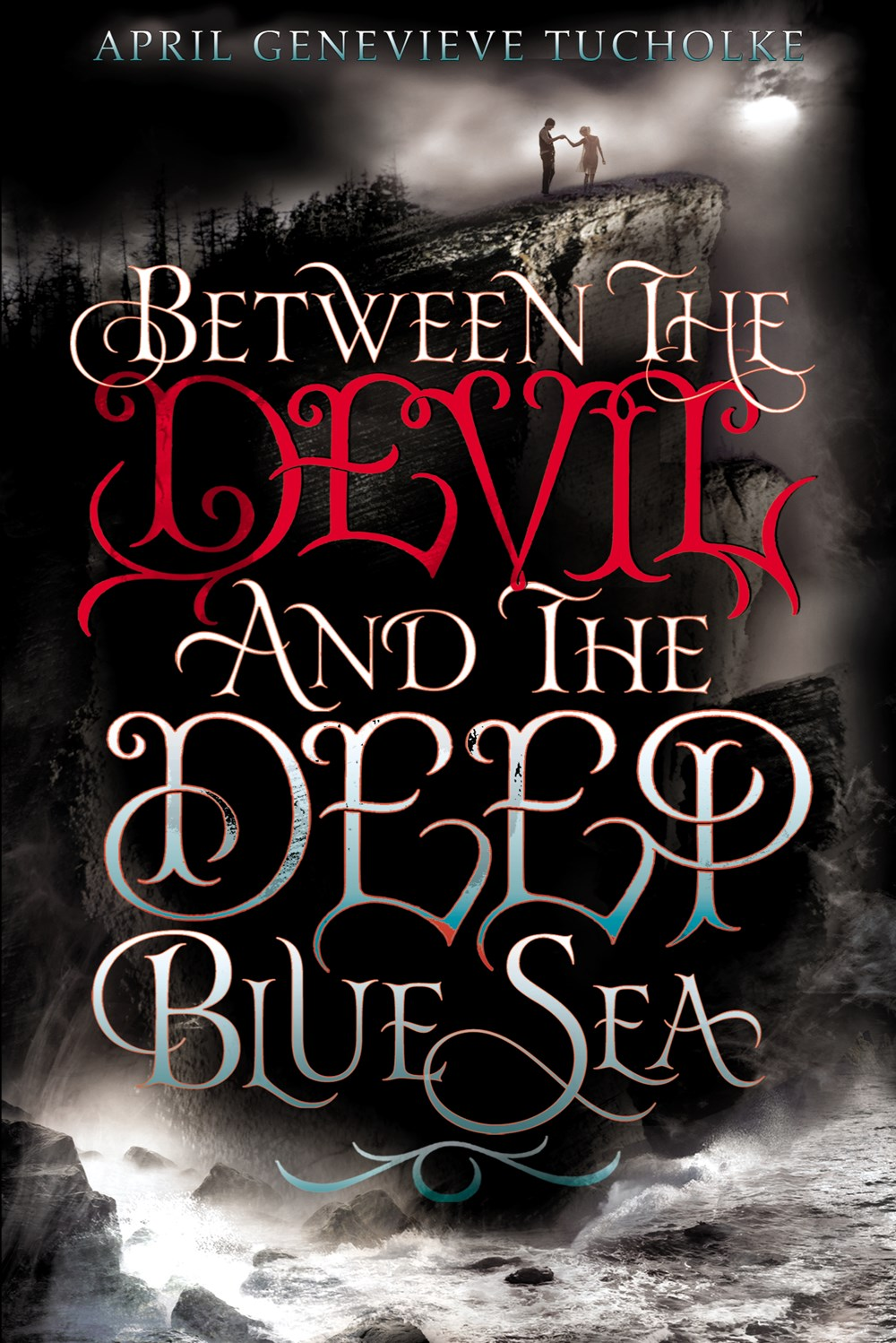 Between the Devil and the Deep Blue Sea by April Genevieve Tucholke Book Cover