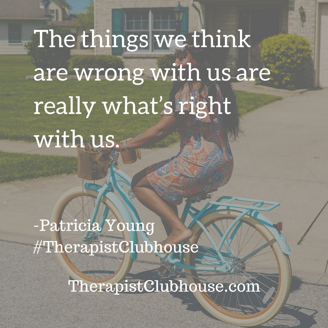 Patricia The things we think are wrong with us are really what's right with us (1).png
