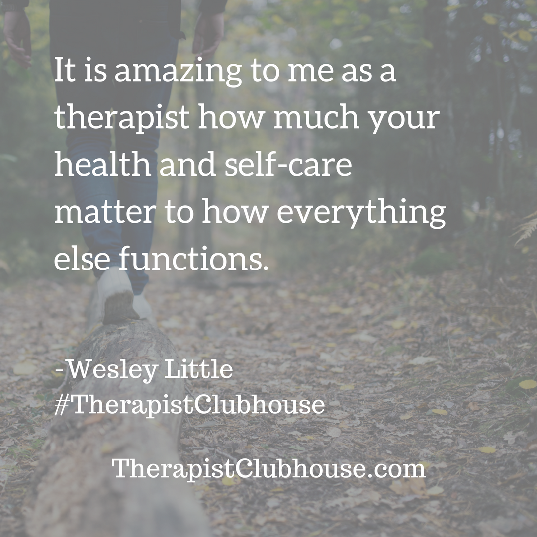 wesley It is amazing to me as a therapist how much your health and self care matters to how everything else functions. (1).png
