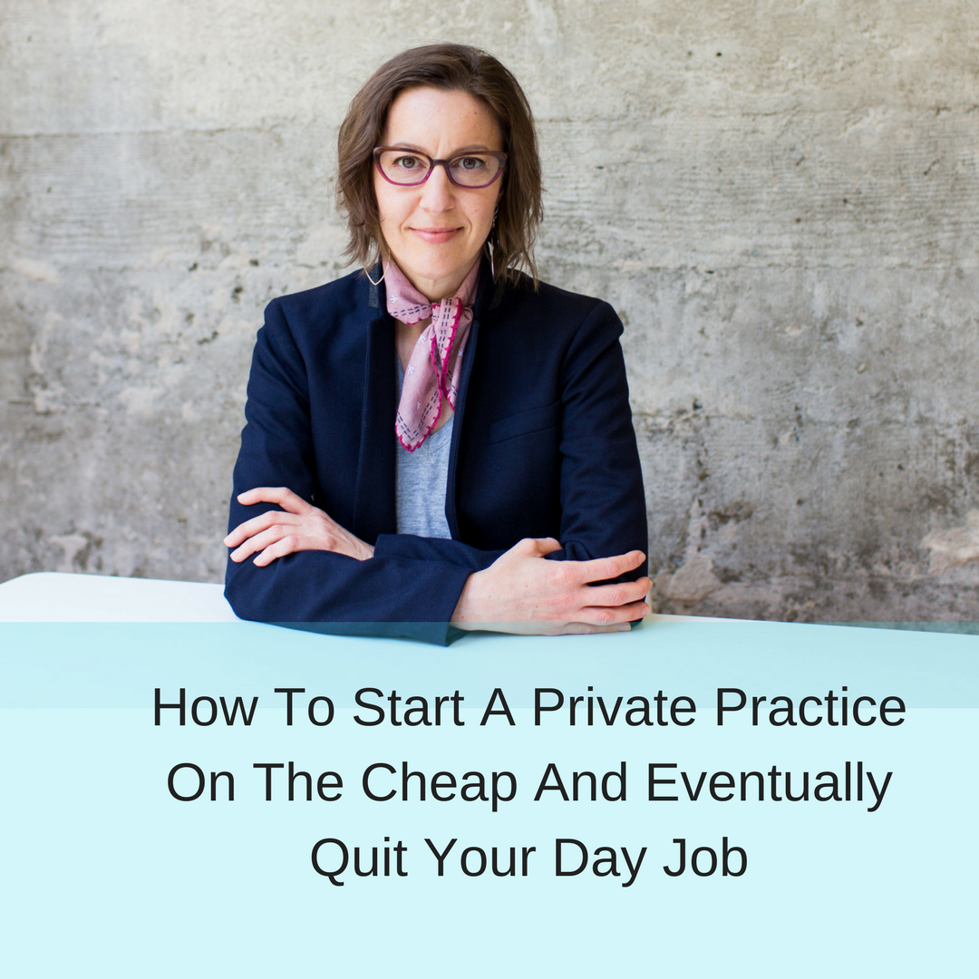 insta How To Start A Private Practice On The Cheap And Eventually Quit Your Day Job.png