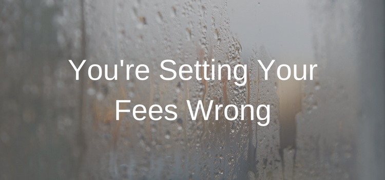 You're Setting Your Fees Wrong.png