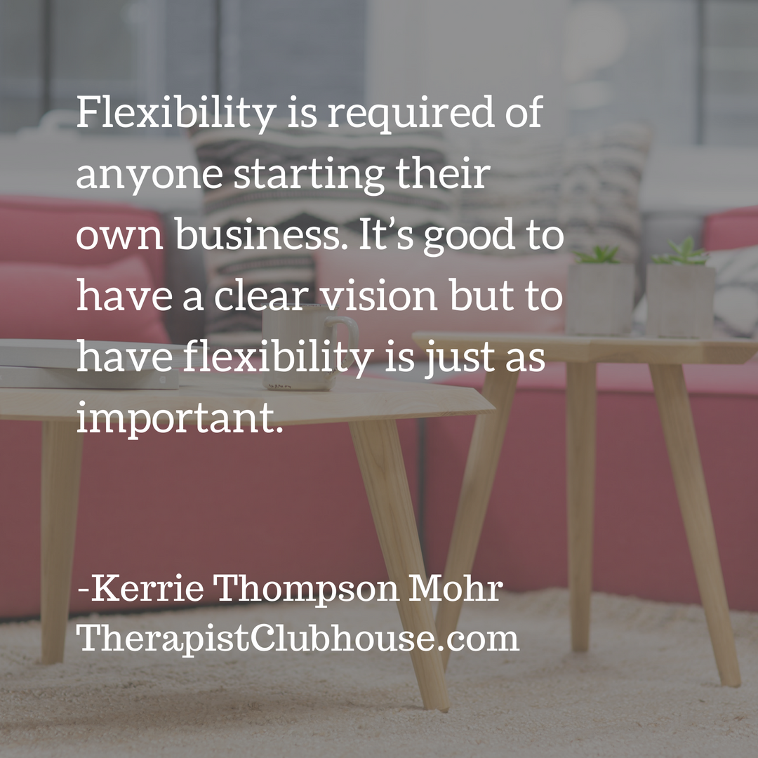 kerrie Flexibility is required of anyone starting their own business. It's good to have a clear vision but to have flexibility is just as important..png