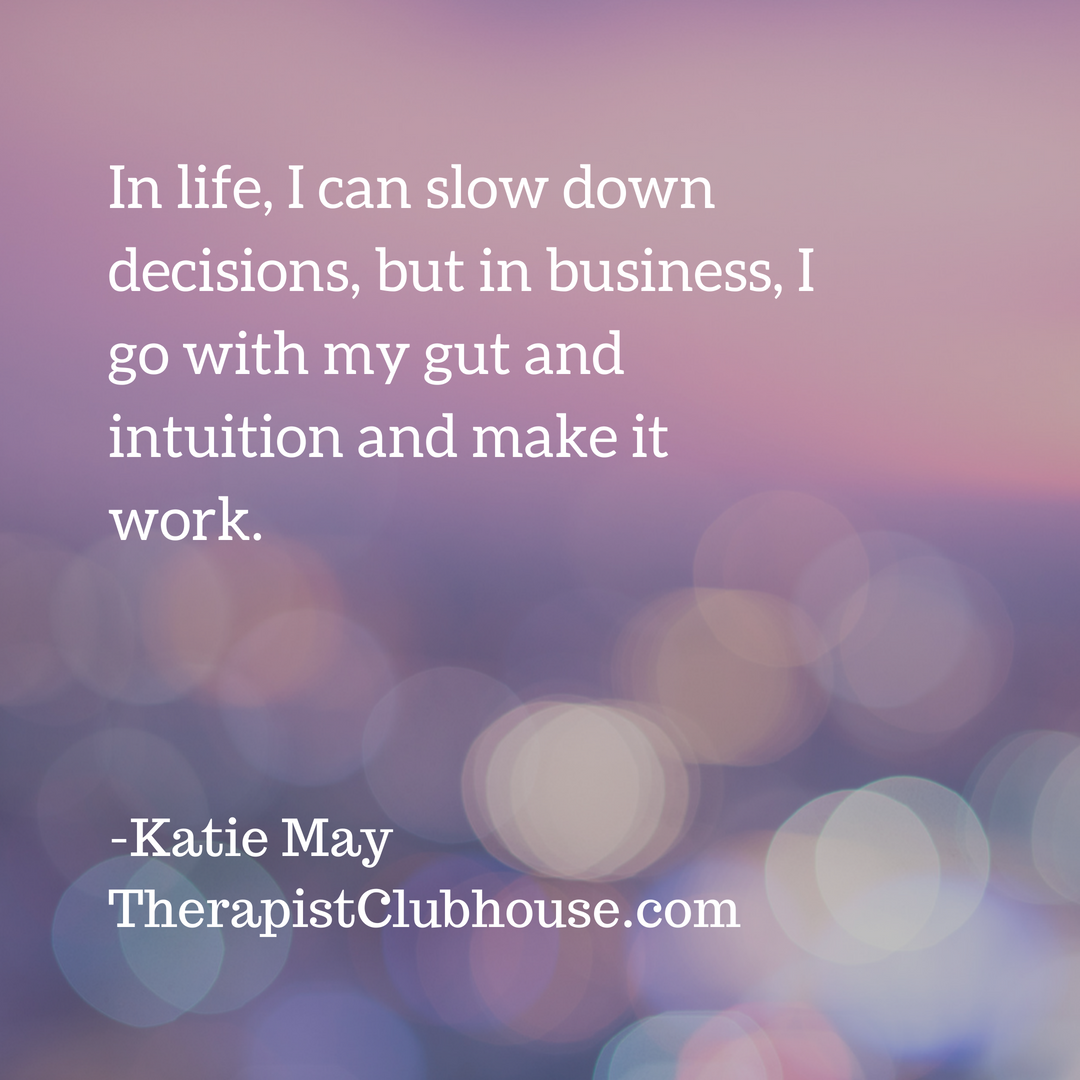 Katie May In life, I can slow down decisions, but in business, I go with my gut and intuition and make it work..png