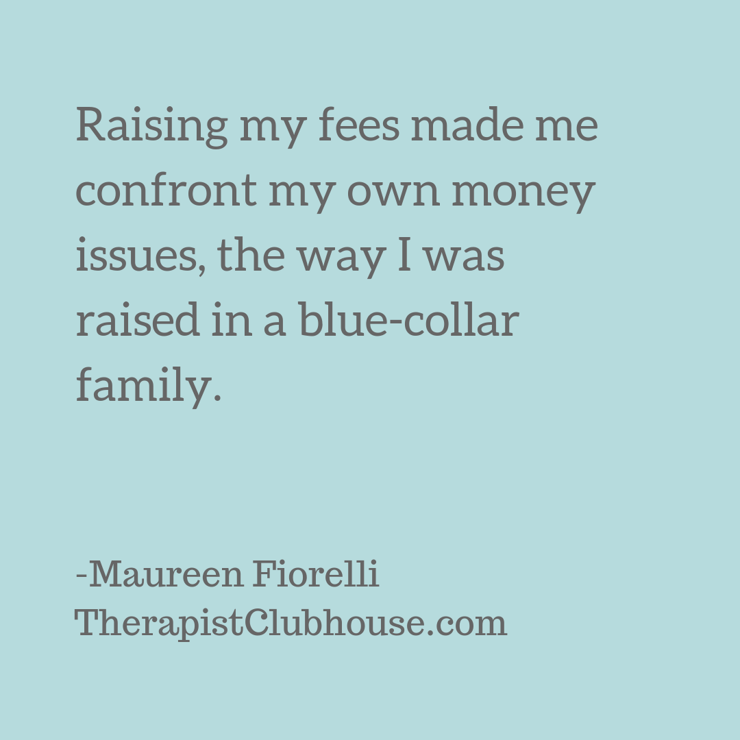 site Maureen Raising my fees made me confront my own money issues, the way I was raised in a blue-collar family..png
