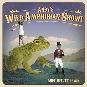 Andy Offutt Irwin - Andy's Wild Amphibian Show album cover