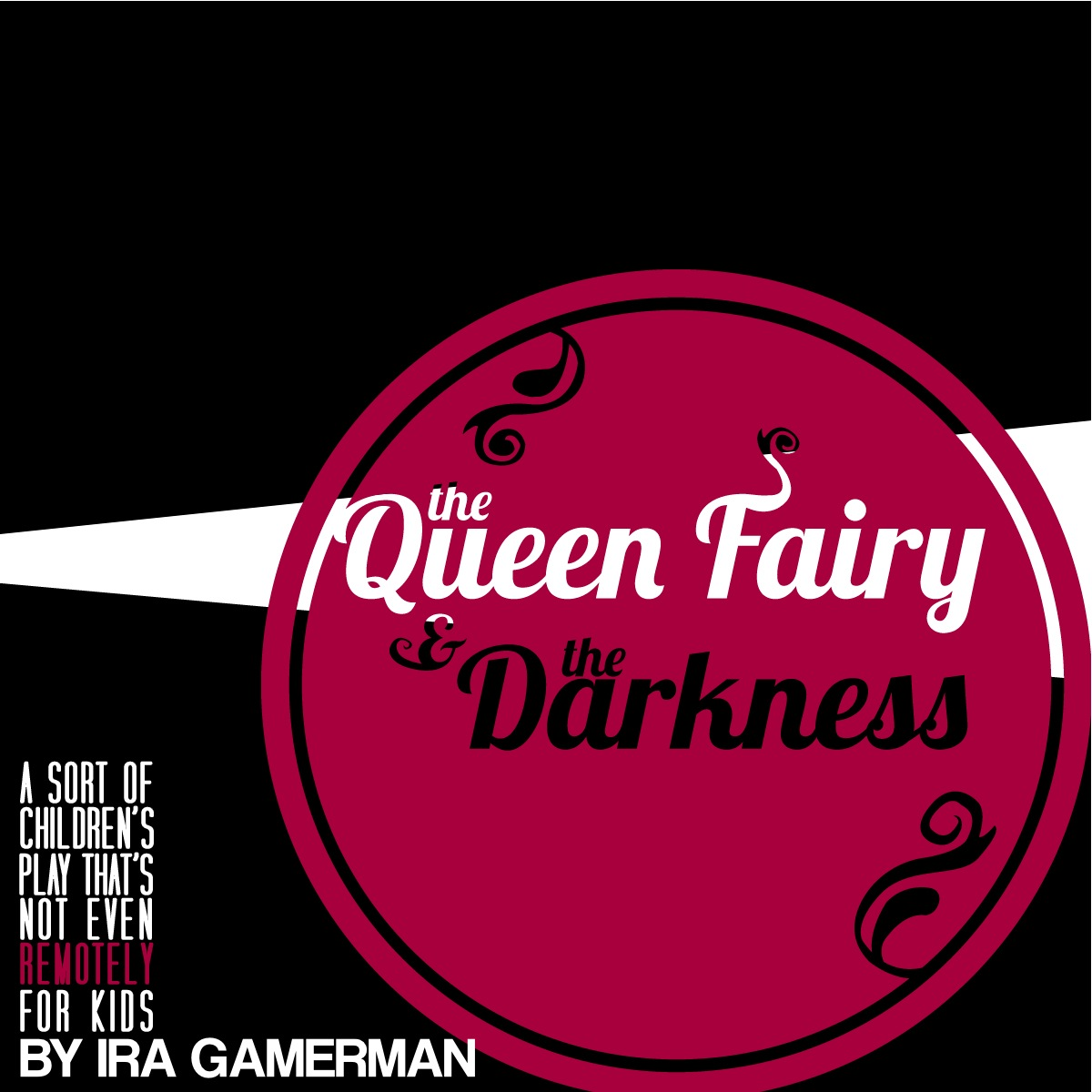 "The Queen Fairy And The Darkness: A Sort Of Children's Play That's Not Even Remotely For Kids.    by Ira Gamerman          When the ""lighting elves"" cause a blackout in the middle of her show, Ms. Fairy must give hope that the queen is still alive… despite abundant evidence to the contrary."