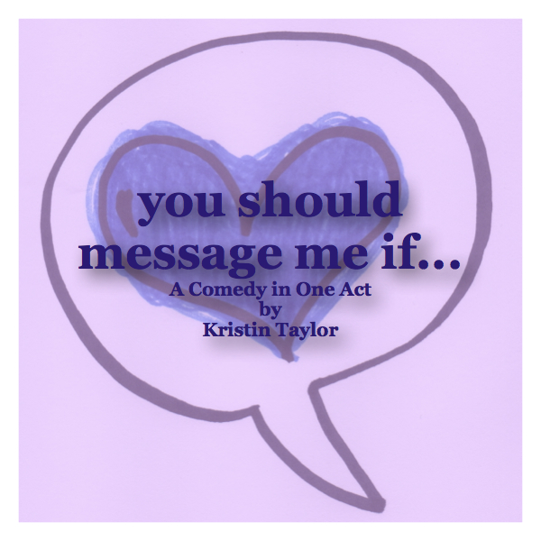 """You Should Message Me If...  by Kristin Taylor          YOU SHOULD MESSAGE ME IF..."""" is a tale of online-dating. A tale of the land of creeps, weirdos, misfit pedophiles, and Kate - a heartbroken college student searching for a soulmate."""