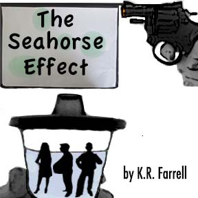 THE SEAHORSE EFFECT   by K.R. Farrell          THE SEAHORSE EFFECT explores a pregnant man and his love stricken neighbor who, with the help of an estranged stranger, realize you have to break down before you can break through.