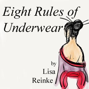 EIGHT RULES OF UNDERWARD  by Lisa Reinke          In EIGHT RULES OF UNDERWEAR, Artem disguises his best friend Sasha as a geisha drag queen to make her feel sexy and in control, but she is horrified by his Orientalism and uses her newfound power to teach him a lesson about the danger of manipulating others.