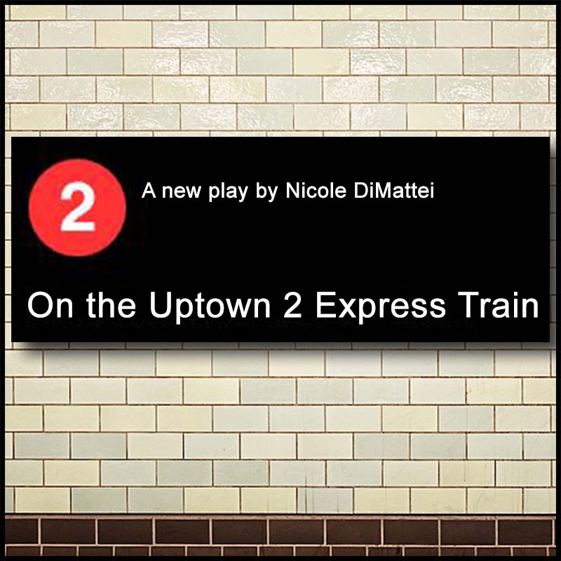 ON THE UPTOWN 2 EXPRESS TRAIN  by Nicole DiMattei  Many journeys, one destination.  Strangers, friends, lovers...maybe even yourself -- you never know who you'll see On the Uptown 2 Express Train.