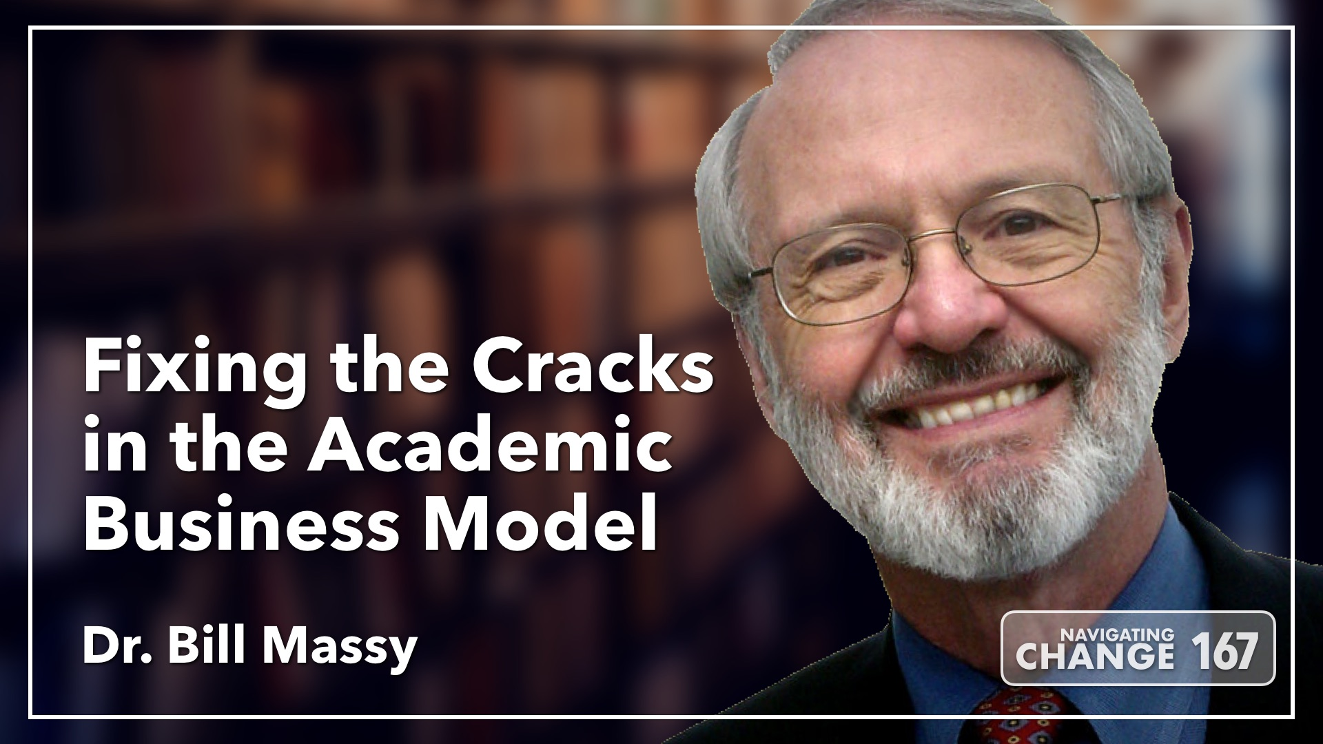 Listen to Bill Massy on Navigating Change The Education Podcast
