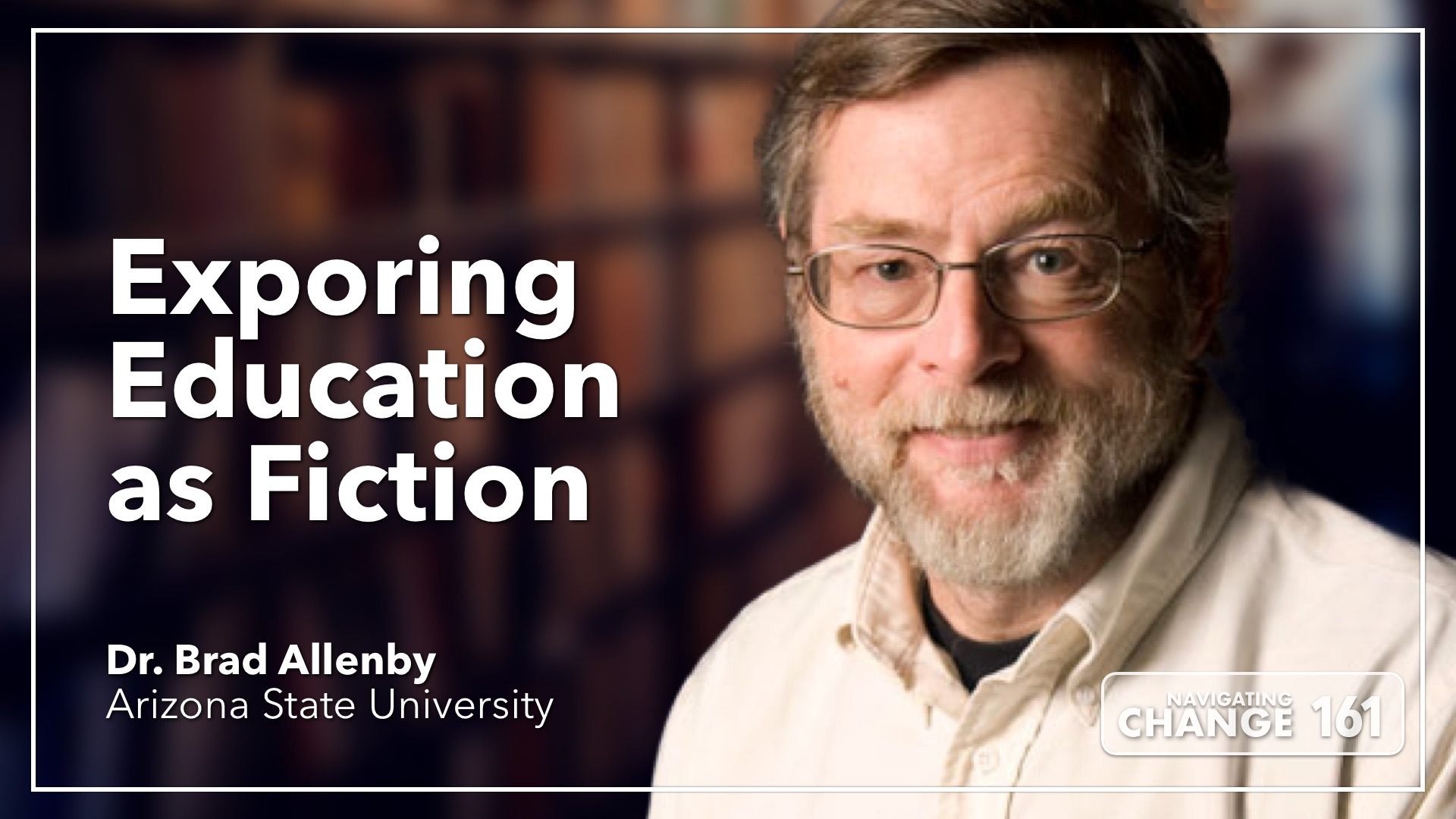 Listen to Brad Allenby on Navigating Change The Education Podcast