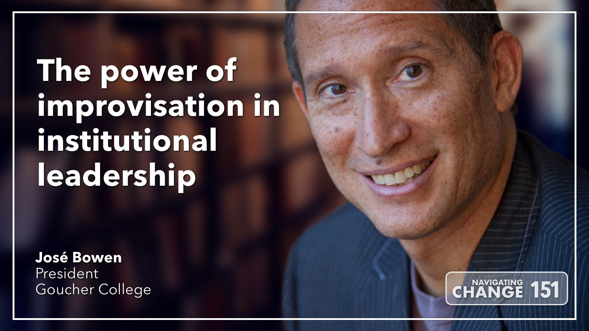 Listen to José Bowen on Navigating Change The Education Podcast