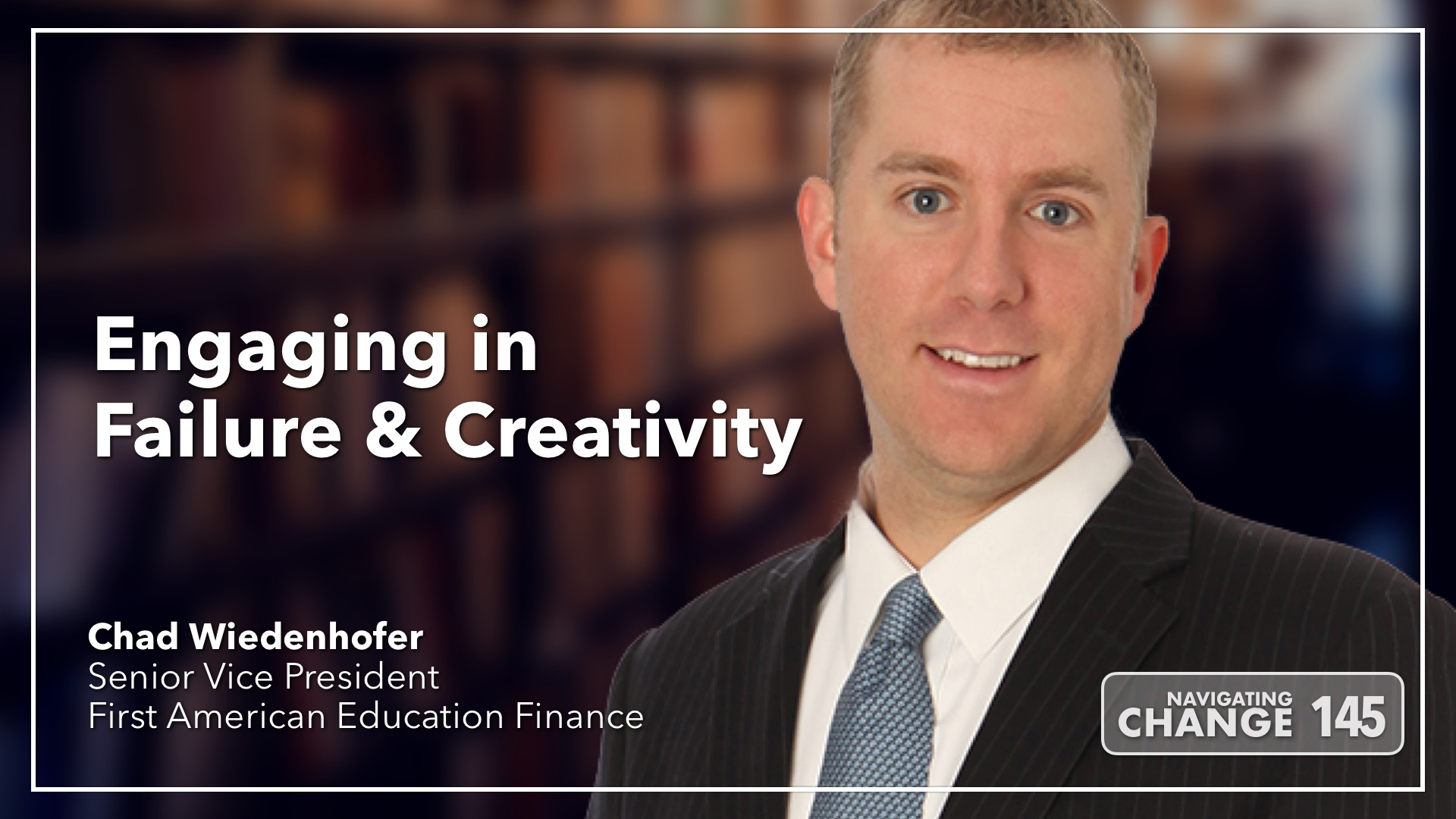Listen to Chad Wiedenhofer on Navigating Change The Education Podcast