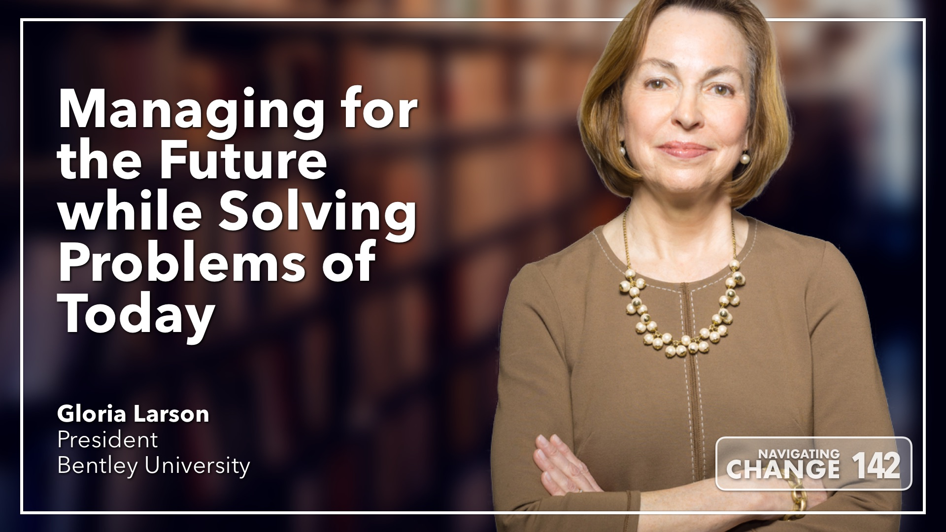 Listen to Gloria Larson on Navigating Change The Education Podcast
