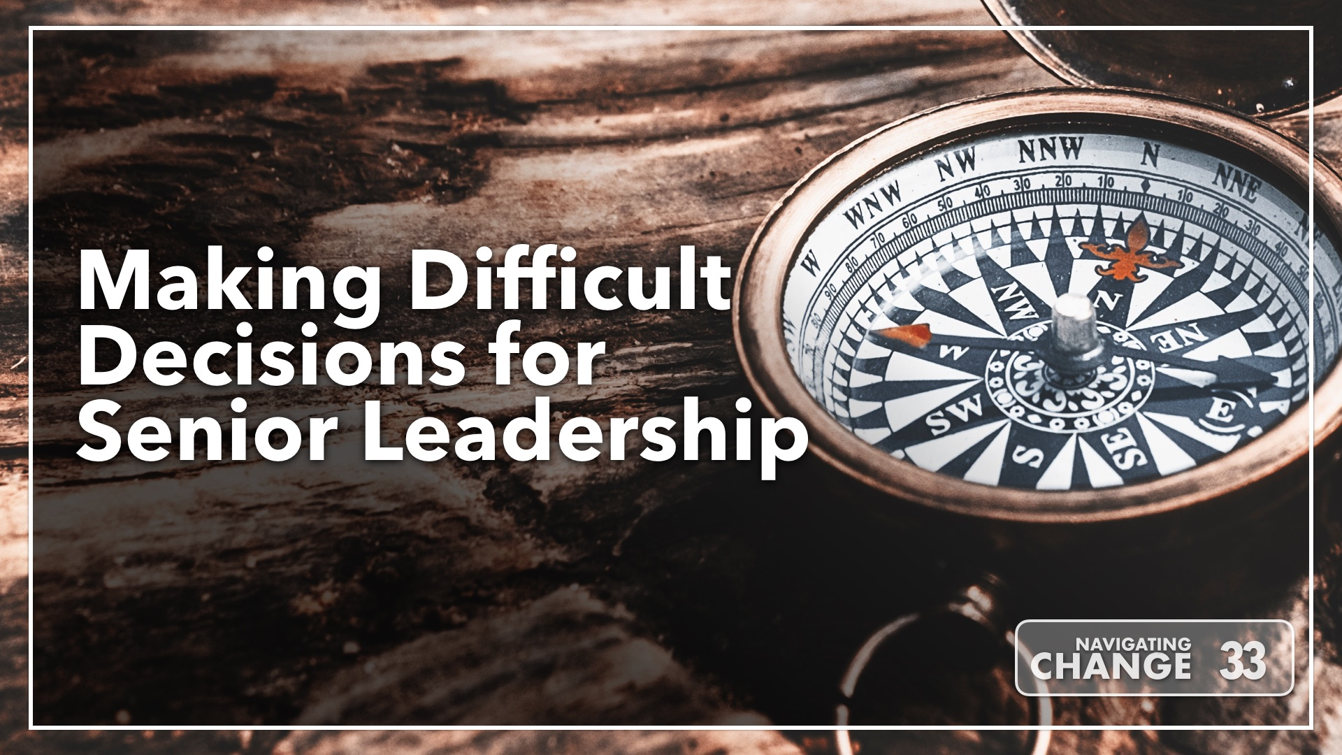 Listen to Decision Making for Senior Leadership on Navigating Change The Education Podcast