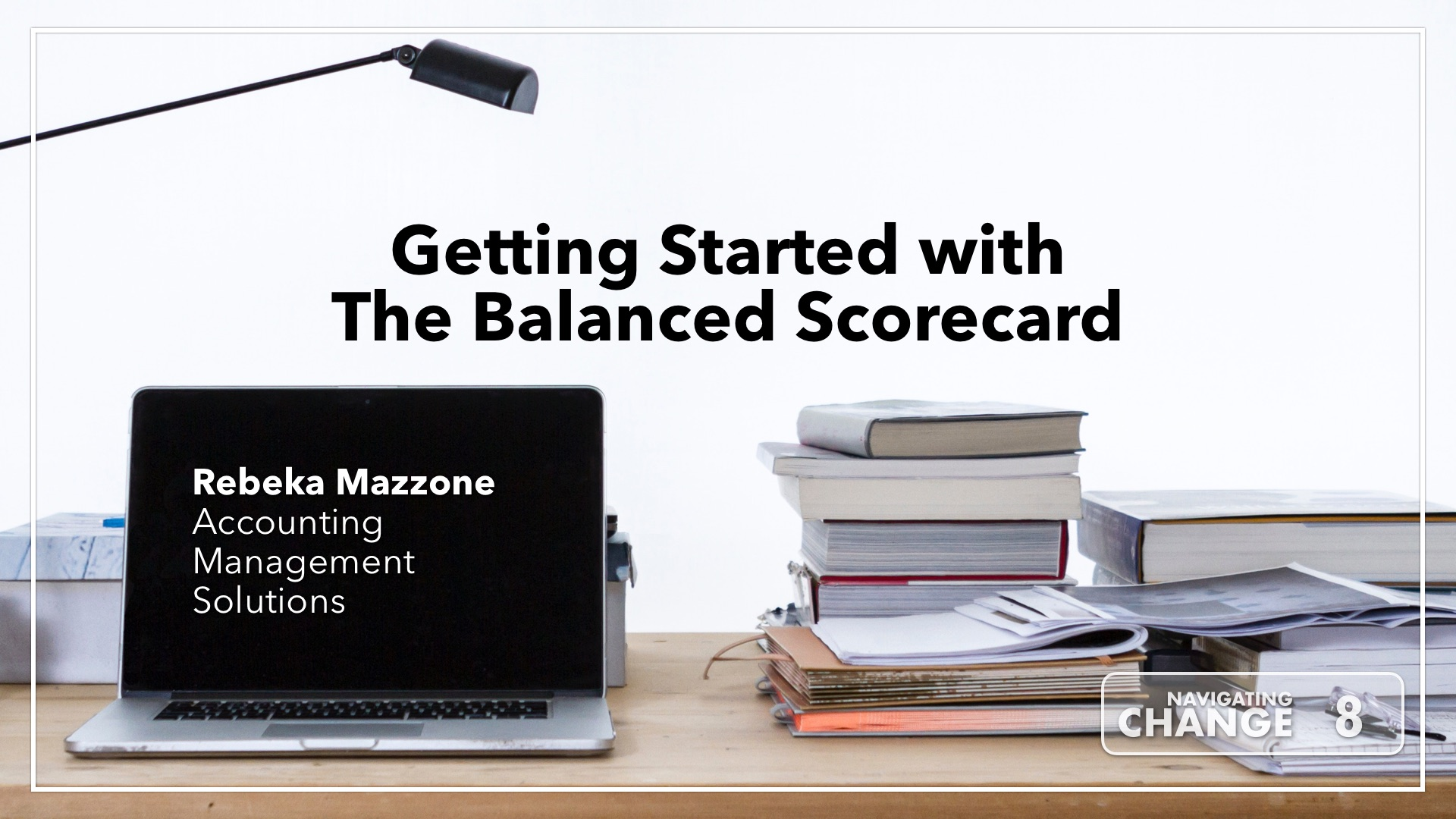 Listen to Getting Started with The Balanced Scorecard with Rebeka Mazzone on Navigating Change The Education Podcast