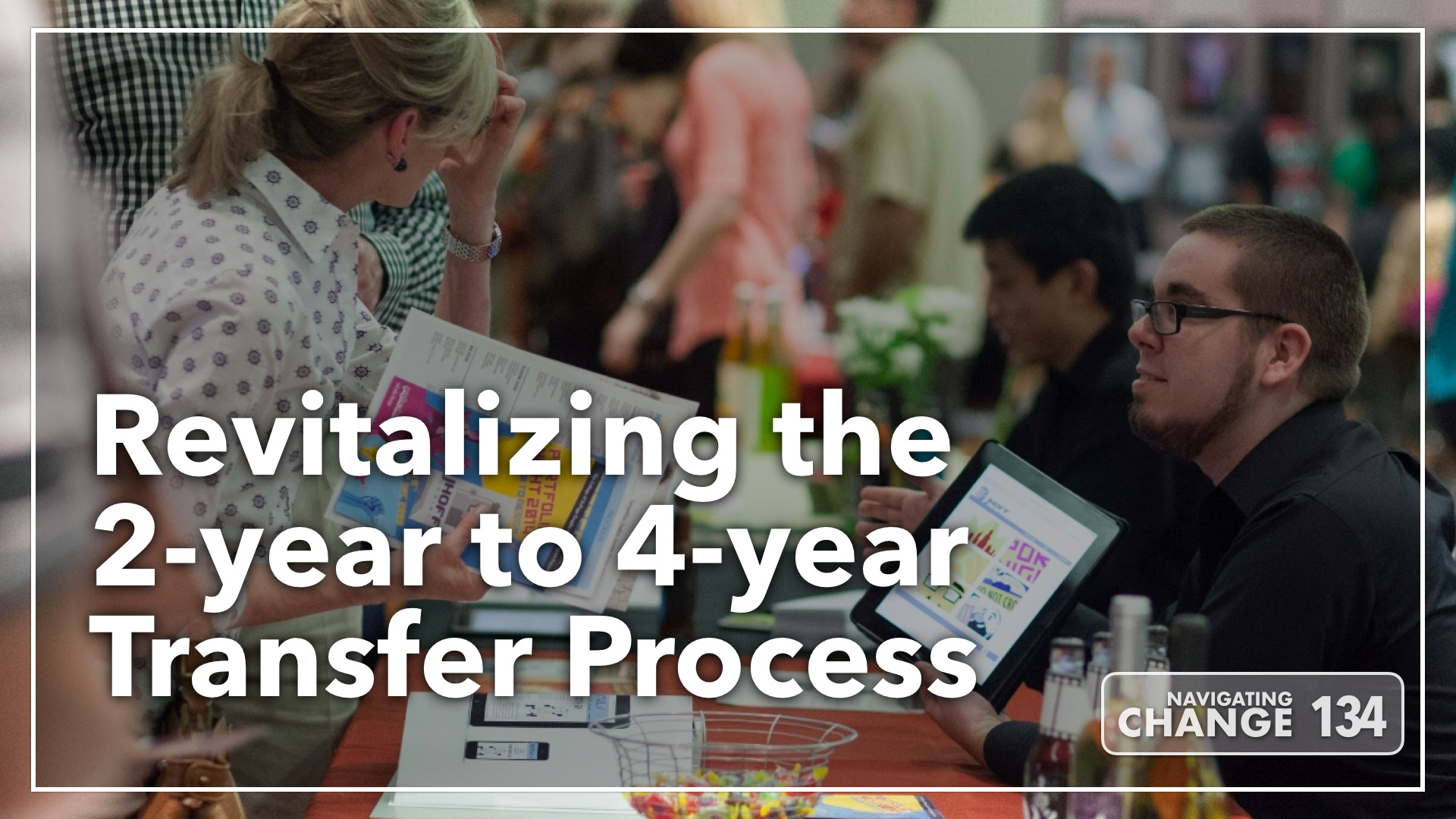 Listen to Revitalizing the 2-year to 4-year Transfer Process on Navigating Change The Education Podcast