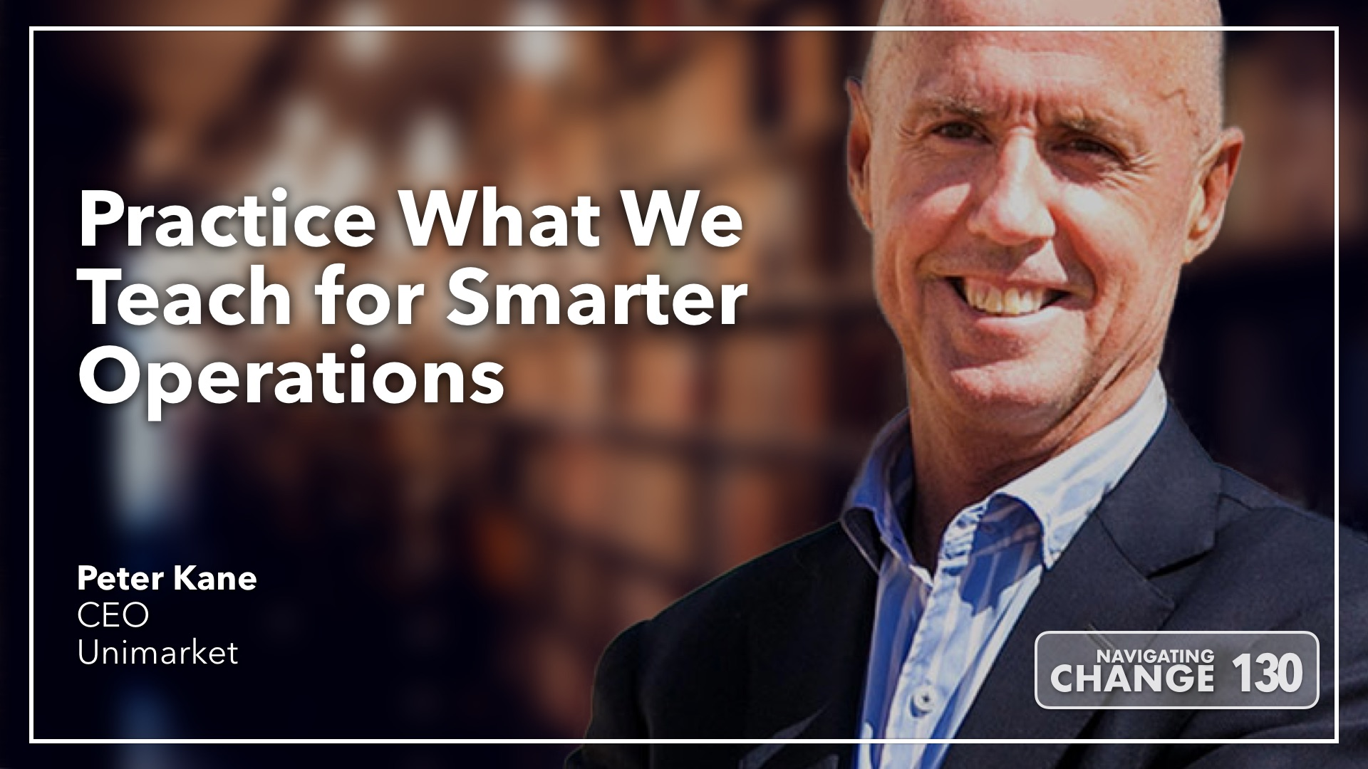 Listen to Unimarket CEO Peter Kane on Navigating Change The Education Podcast