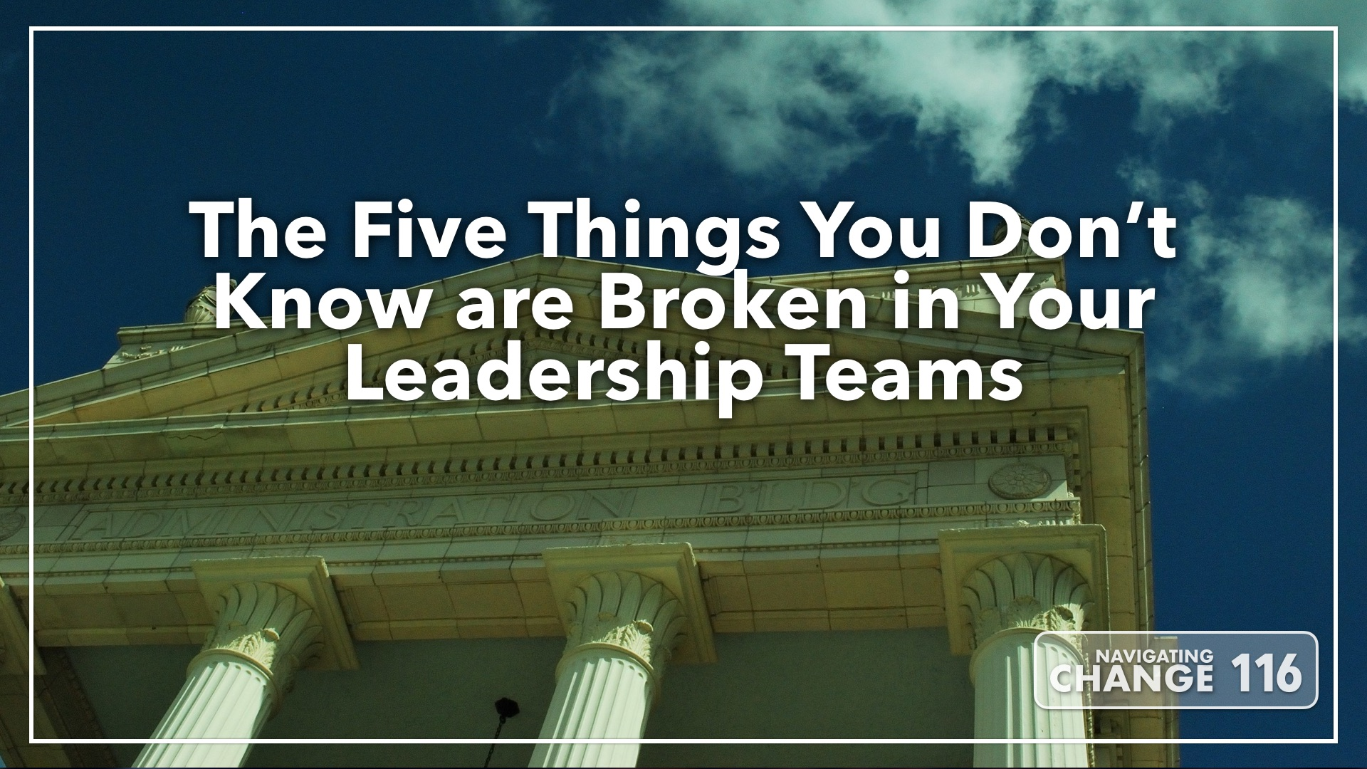 Listen to Broken Leadership Teams on Navigating Change The Education Podcast