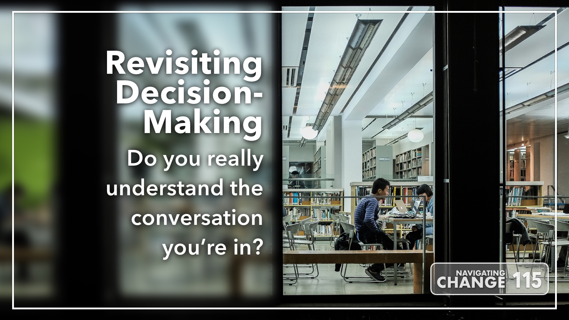 Listen to Decision-Making on Navigating Change The Education Podcast