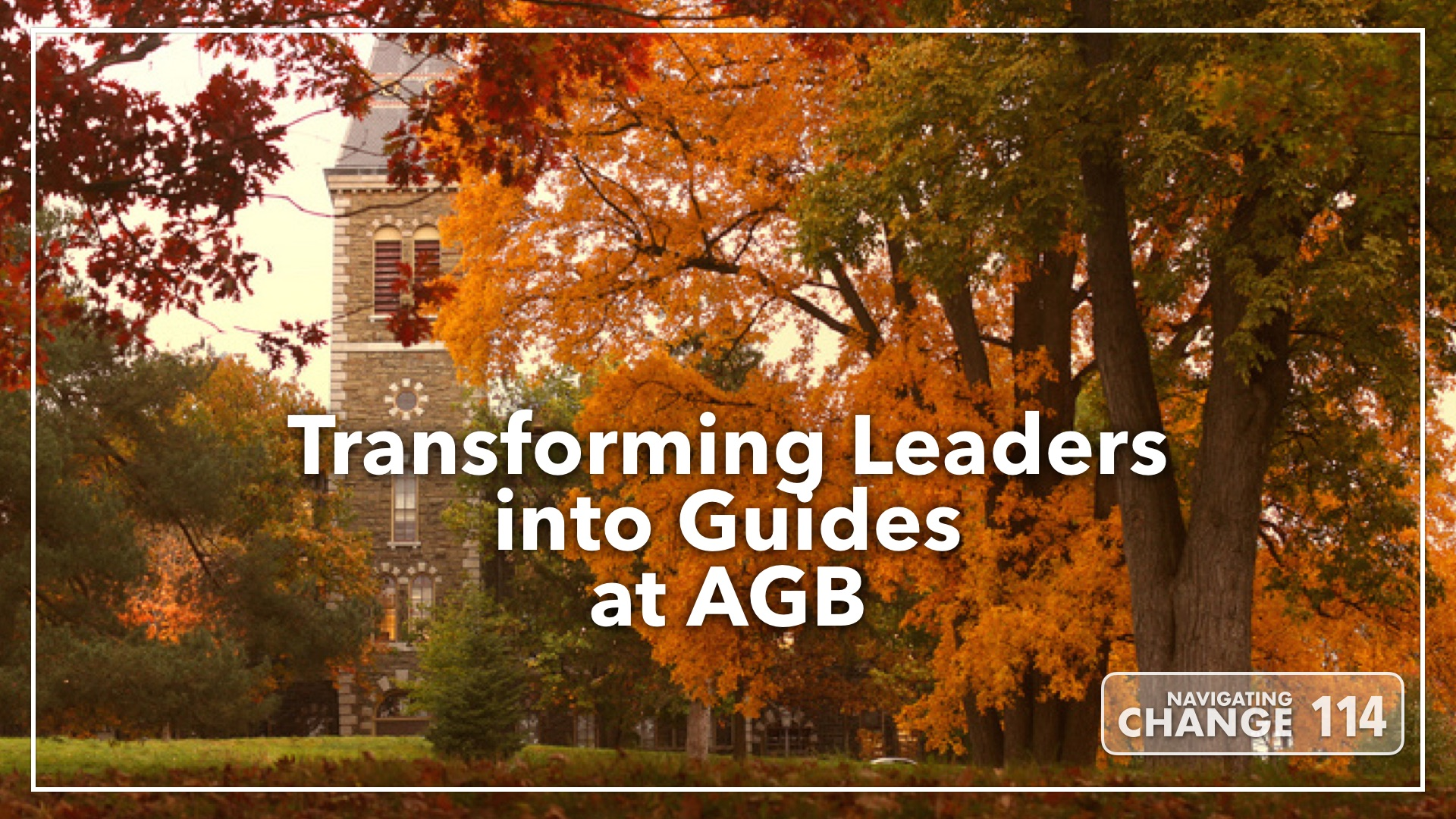 Listen to Transforming Leaders into Guides at AGB on Navigating Change The Education Podcast