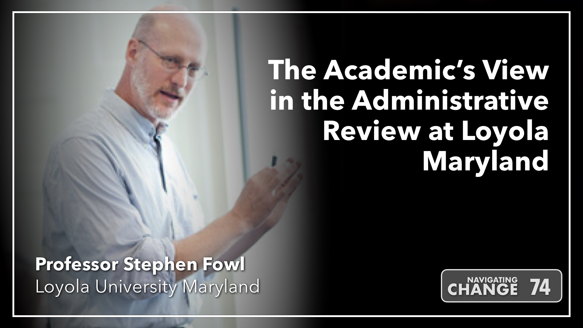 Listen to Stephen Fowl on Navigating Change The Education Podcast