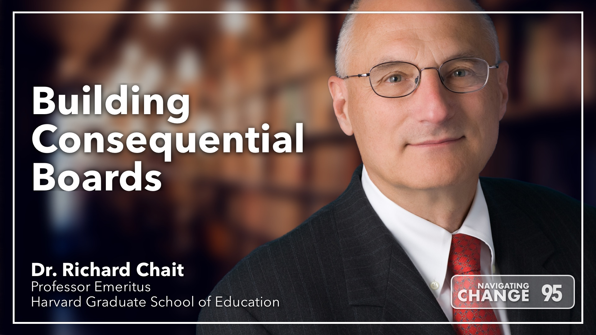 Listen to Building Consequential Boards with Richard Chait on Navigating Change The Education Podcast