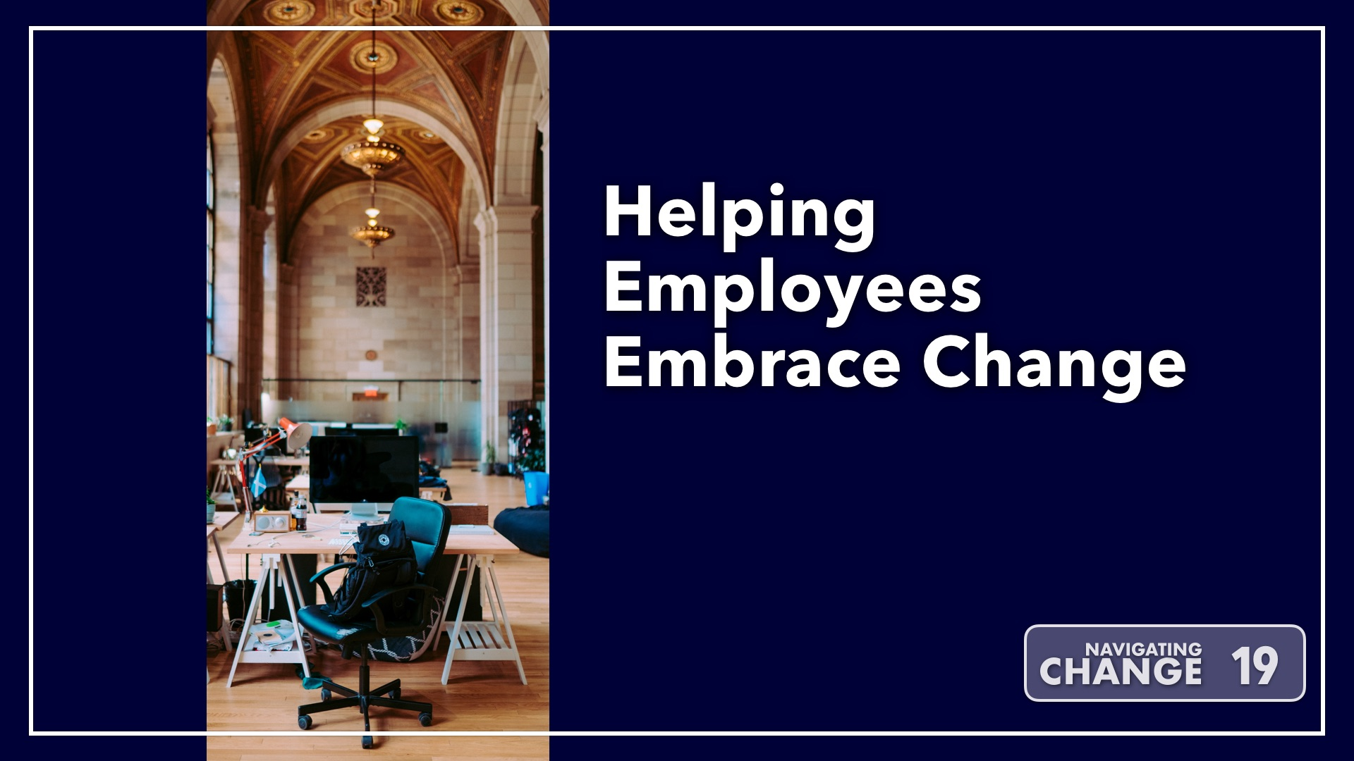 Listen to Helping Employees Embrace Change on Navigating Change The Education Podcast
