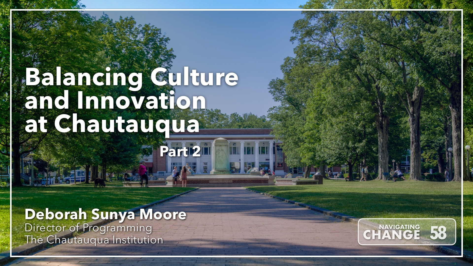 Listen to Balancing Culture and Innovation at Chautauqua with Deborah Sunya Moore on Navigating Change The Education Podcast