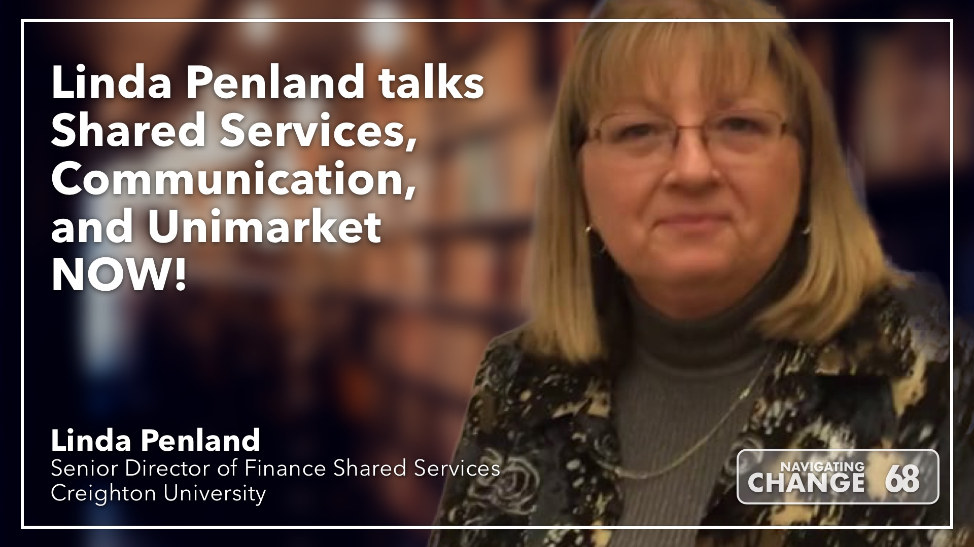 Listen to Linda Penland talks Shared Services, Communication, and Unimarket NOW! on Navigating Change The Education Podcast