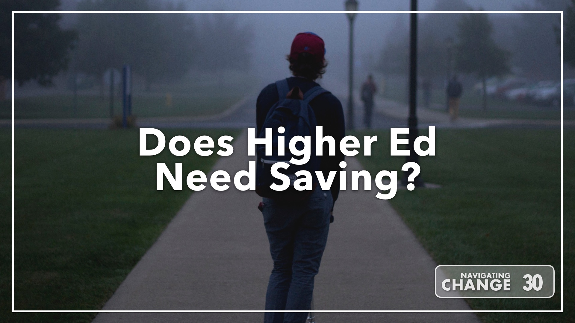 Listen to Does Higher Ed Need Saving on Navigating Change The Education Podcast